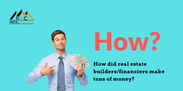 How did the real estate builder financiers make tons of money